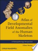 Atlas of Developmental Field Anomalies of the Human Skeleton