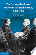 The Nationalization Of American Political Parties 1880 1896