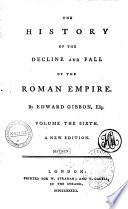 The History of the Decline and Fall of the Roman Empire  By Edward Gibbon  Esq  Volume the First   the Twelfth