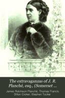 The Extravaganzas of J  R  Planch    Esq    Somerset Herald  1825 1871