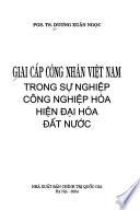 Giai cấp công nhân Việt Nam trong sự nghiệp công nghiệp hóa, hiện đại hóa đất nước