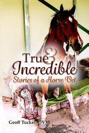 True and Incredible Stories of a Horse Vet