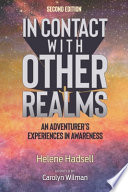 In Contact With Other Realms: An Adventurer's Experiences in Awareness