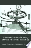 Treatise Relative to the Testing of Water-wheels and Machinery