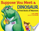 Suppose You Meet a Dinosaur  A First Book of Manners