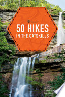 50 Hikes in the Catskills  First Edition   Explorer s 50 Hikes