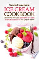 Yummy Homemade Ice Cream Recipes   25 Recipes to Make Ice Cream at Home Book