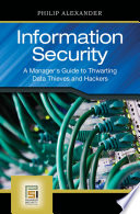 Information Security  A Manager s Guide to Thwarting Data Thieves and Hackers