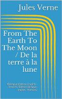 From The Earth To The Moon / De la terre à la lune (Bilingual Edition: English - French / Édition bilingue: anglais - français)