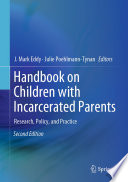 """Handbook on Children with Incarcerated Parents: Research, Policy, and Practice"" by J. Mark Eddy, Julie Poehlmann-Tynan"