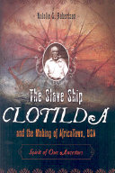 The Slave Ship Clotilda and the Making of AfricaTown  USA Book PDF