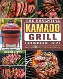 The Essential Kamado Grill Cookbook 2021 Book