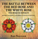 The Battle Between the Red Rose and the White Rose: The Road to Royalty History 5th Grade | Children's European History