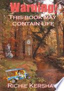 Warning! This Book May Contain Life