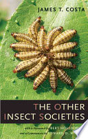 """""""The Other Insect Societies"""" by James T.. Costa, James T. Costa, Bert Hölldobler, Edward O. Wilson, Honorary Curator in Entomology and University Research Professor Emeritus Edward O Wilson"""