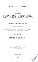 Annual Report of the Wisconsin Dairymen's Association, with a Record of the Annual Meeting Held at ...