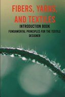 Fibers  Yarns  And Textiles Introduction Book