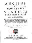 Anciens et nouveaux statuts de la ville et cité de Bordeaux... Reveus... et augmentez...
