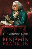 Benjamin Franklin  the Autobiography