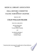 Medical Library Association Oral History Committee and Pacific Northwest Chapter Interviews with Colin William Fraser