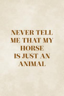 Never Tell Me That My Horse Is Just An Animal