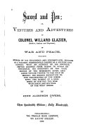 Sword and Pen  Or  Ventures and Adventures of Colonel Willard Glazier   soldier  Author  and Explorer   in War and Peace