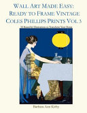 Wall Art Made Easy  Ready to Frame Vintage Coles Phillips Prints Vol 3  30 Beautiful Illustrations to Transform Your Home