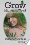 Grow Marijuana Weed Indoor or Outdoor: Easy Growing Medical Cannabis
