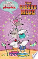 I Love Reading Phonics Level 4: The Circus Mice