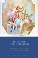 The Mystical Element of Religion: As Studied in Saint Catherine of Genoa and Her Friends Book