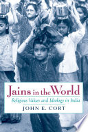 """Jains in the World: Religious Values and Ideology in India"" by John E. Cort"