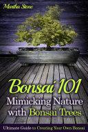 Bonsai 101  Mimicking Nature with Bonsai Trees
