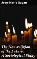 The Non-religion of the Future: A Sociological Study Pdf