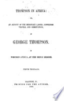 Thompson in Africa  Or  An Account of the Missionary Labors  Sufferings  Travels  and Observations  of George Thompson in Western Africa  at the Mendi Mission Book PDF