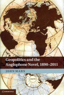 Geopolitics and the Anglophone Novel  1890 2011