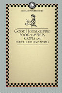 Good Housekeeping s Book of Menus  Recipes  and Household Discoveries
