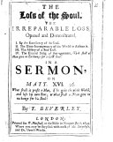 The Loss of the Soul  the Irreparable Loss  Opened and Demonstrated     a Sermon  on Matt  Xvi  26  Etc
