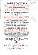 Dissertaciones Eclesiásticas por el honor de los antiguos tutelares contra las ficciones modernas