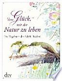 Vom Glück, mit der Natur zu leben  : Das Tagebuch der Edith Holden