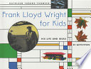 """Frank Lloyd Wright for Kids: His Life and Ideas, 21 Activites"" by Kathleen Thorne-Thomsen"