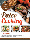 Fast and Flavorful Paleo Cooking  3 Books in 1