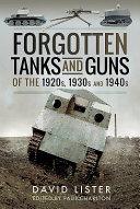 Forgotten Tanks & Guns 0f The 1920s 30s
