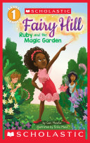 Ruby and the Magic Garden (Scholastic Reader, Level 1: Fairy Hill #1)