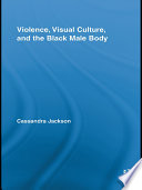 Violence Visual Culture And The Black Male Body