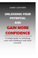 Unlocking Your Potential and Gain More Confidence
