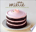 """Miette: Recipes from San Francisco's Most Charming Pastry Shop"" by Meg Ray, Leslie Jonath, Frankie Frankeny"