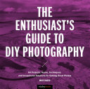 The Enthusiast s Guide to DIY Photography