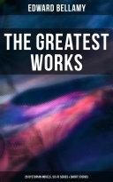 The Greatest Works of Edward Bellamy  20 Dystopian Novels  Sci Fi Series   Short Stories