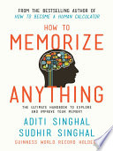 """How to Memorize Anything: The Ultimate Handbook to Explore and Improve Your Memory"" by Aditi Singhal, Sudhir Singhal"