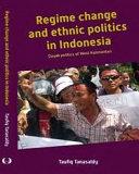 Regime change and ethnic politics in Indonesia: Dayak politics of West Kalimantan